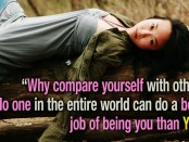 Quote saying: Why compare yourself with others? No one in the entire world can do a better job of being you than YOU.