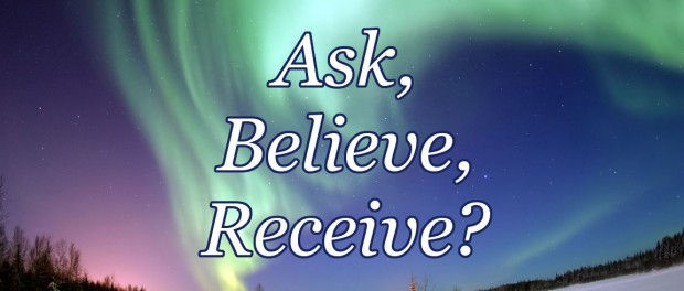 "background of aurora borealis with overlay text saying: ""Ask, Believe, Receive?"